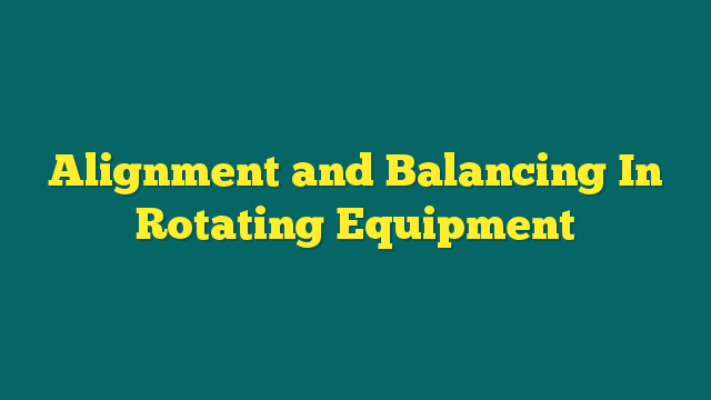 training Alignment And Balancing In Rotary Equipment